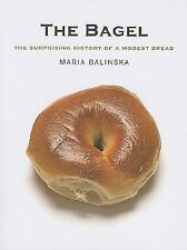 The Bagel : The Surprising History of a Modest Bread by Maria Balinska (2009,...