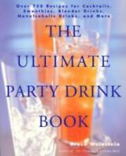 The Ultimate Party Drink Book : Over 750 Recipes for Cocktails, Smoothies,...