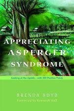Appreciating Asperger Syndrome : Looking at the Upside - With 300 Positive...