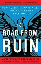 The Road from Ruin : How to Revive Capitalism and Put America Back on Top by...