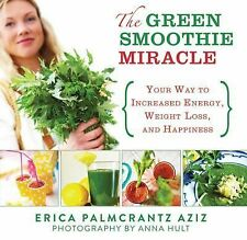 The Green Smoothie Miracle: Your Way to Increased Energy, Weight Loss, and Happ