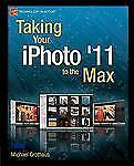 Taking Your iPhoto '11 To the Max Michael Grothaus 2011 Apple Edit Software Book