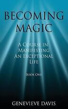 Becoming Magic: a Course in Manifesting an Exceptional Life (Book 1) by...