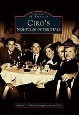Images of America: Ciro's : Nightclub of the Stars by Andra D. Clarke and...