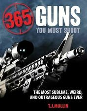 365 Guns You Must Shoot by T. J. Mullin (2015, Paperback)