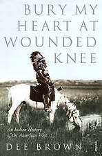 Bury My Heart at Wounded Knee: An Indian History of the American West by Dee...