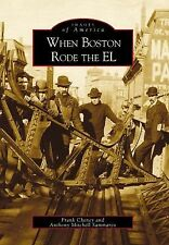 Images of America Ser.: When Boston Rode the El by Frank Cheney and Anthony...