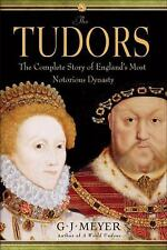 The Tudors: England s Most Notorious Dynasty by G. J. Meyer 2010 HC
