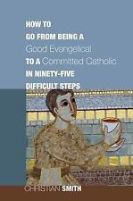 How to Go from Being a Good Evangelical to a Committed Catholic in Ninety-Five