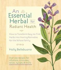 The Essential Herbal for Natural Health: How to Transform Easy-to-Find Herbs in