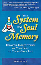 System for Soul Memory: Using the Energy System of Your Body to Change Your...