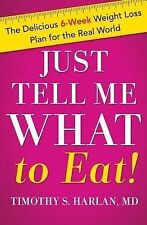 Just Tell Me What to Eat! : The Delicious 6-Week Weight Loss Plan for the...