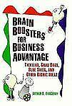 Brain Boosters for Business Advantage: Ticklers, Grab Bags, Blue Skies, and Othe