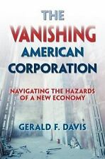 The Vanishing American Corporation : Navigating the Hazards of a New Economy...