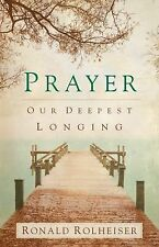 Prayer : Our Deepest Longing by Ronald Rolheiser (2013, Paperback)