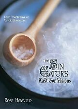 The Sin Eater's Last Confessions : Lost Traditions of Celtic Shamanism by...
