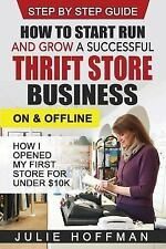 How to Start Run and Grow a Successful Thrift Store Business on and Offline :...