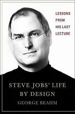 Steve Jobs' Life By Design: Lessons to be Learned from His Last Lecture Beahm,