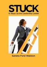 *Stuck*: 12 Steps Up the Leadership Ladder
