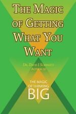 The Magic of Getting What You Want by David J. Schwartz Author of the Magic...