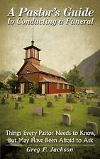 A Pastor's Guide to Conducting a Funeral : Things Every Pastor Needs to Know,...