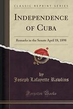 Independence of Cuba : Remarks in the Senate April 18, 1898 (Classic Reprint)...