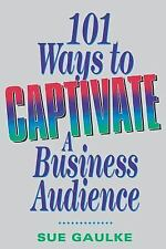 101 Ways to Captivate a Business Audience Gaulke, Sue Paperback