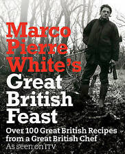 Marco Pierre White's Great British Feast: Over 100 Delicious Recipes From A Grea