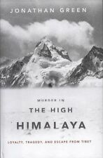 Murder in the High Himalaya: Loyalty, Tragedy, and Escape from Tibet Green, Jon