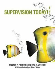 Supervision Today! (6th Edition), Stephen P. Robbins, David A. DeCenzo, Robert W