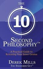 The 10-Second Philosophy : A Practical Guide to Releasing Your Inner Genius...