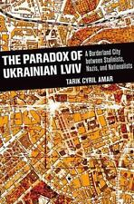 The Paradox of Ukrainian Lviv: A Borderland City between Stalinists, Nazis, and