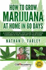 How to Grow Marijuana at Home in 60 Days : A Complete Step by Step Guide to...