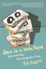 Love Is a Mix Tape : Life and Loss, One Song at a Time by Rob Sheffield...