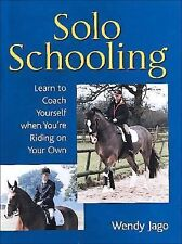 Solo Schooling : Learn to Coach Yourself When You're Riding on Your Own by...