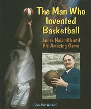 The Man Who Invented Basketball: James Naismith and His Amazing Game (Genius at