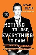 Nothing to Lose, Everything to Gain: How I Went from Gang Member to Multimillio…
