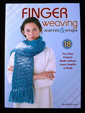Finger Weaving Scarves & Wraps  18 Easy Projects - No Loom Needle or Hook Needed