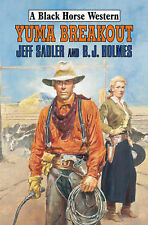 Yuma Breakout (A Black Horse Western) Jeff Sadler, B.J. Holmes Very Good Book