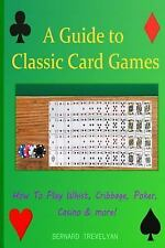 A Guide to Classic Card Games : How to Play Whist, Cribbage, Poker, Casino...