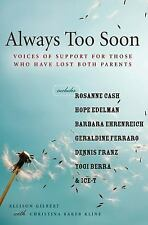 Always Too Soon : Voices of Support for Those Who Have Lost Both Parents by...
