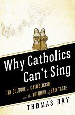 Why Catholics Can't Sing : The Culture of Catholicism and the Triumph of Bad...
