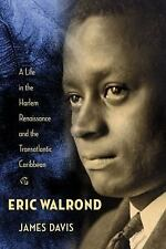 Eric Walrond: A Life in the Harlem Renaissance and the Transatlantic Caribbean,