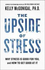 The Upside of Stress : Why Stress Is Good for You, and How to Get Good at It by