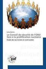 Le Conseil de Securite de l'Onu Face a la Proliferation Nucleaire by Bachta...