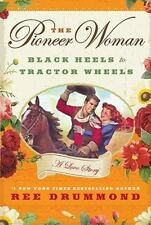 The Pioneer Woman : Black Heels to Tractor Wheels--A Love Story by Ree Hardcover