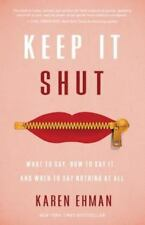 Keep It Shut: What to Say, How to Say It, and When to Say Nothing at All by