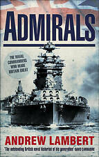 Admirals: The Naval Commanders Who Made Britain Great by Andrew D. Lambert (P...