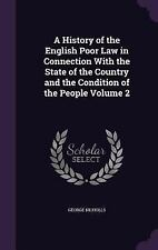 A History of the English Poor Law in Connection with the State of the Country...