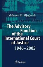 The Advisory Function of the International Court of Justice, 1946-2005 by...